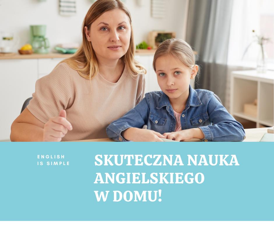 Jak sprawić, aby nauka angielskiego dziecka w domu była skuteczna?